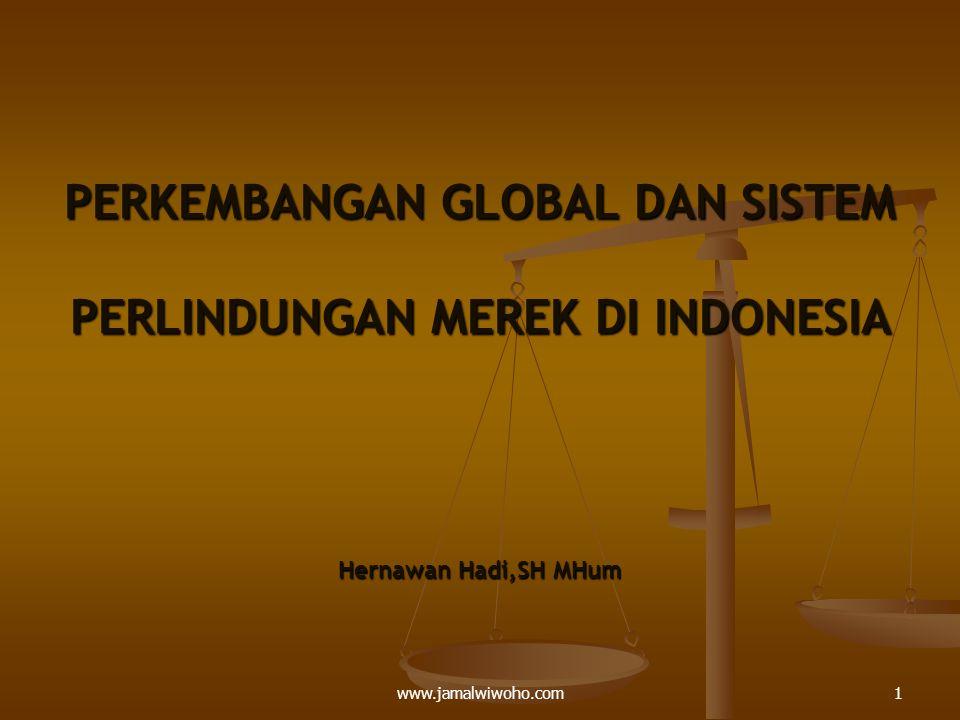 PERKEMBANGAN GLOBAL DAN SISTEM PERLINDUNGAN MEREK DI INDONESIA Hernawan Hadi,SH MHum 1www.jamalwiwoho.com