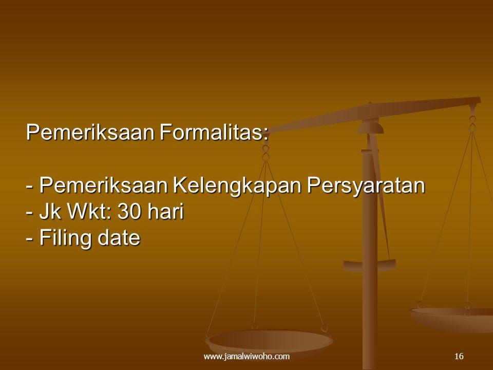 Pemeriksaan Formalitas: - Pemeriksaan Kelengkapan Persyaratan - Jk Wkt: 30 hari - Filing date 16www.jamalwiwoho.com