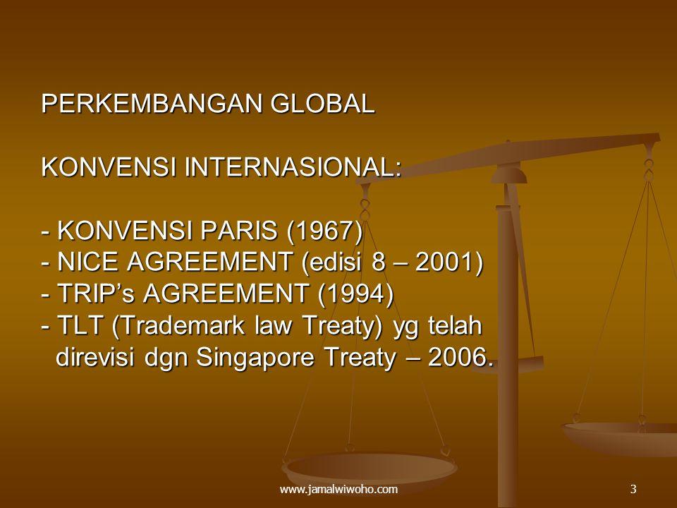 TRADEMARK LAW TREATY (TLT) – 1994 dan telah direvisi Th.2006 – Singapore Treaty Indonesia menjadi anggota sejak 1997 Tujuan: Harmonisasi dan Simplifikasi Prosedur Administrasi Merek 4www.jamalwiwoho.com