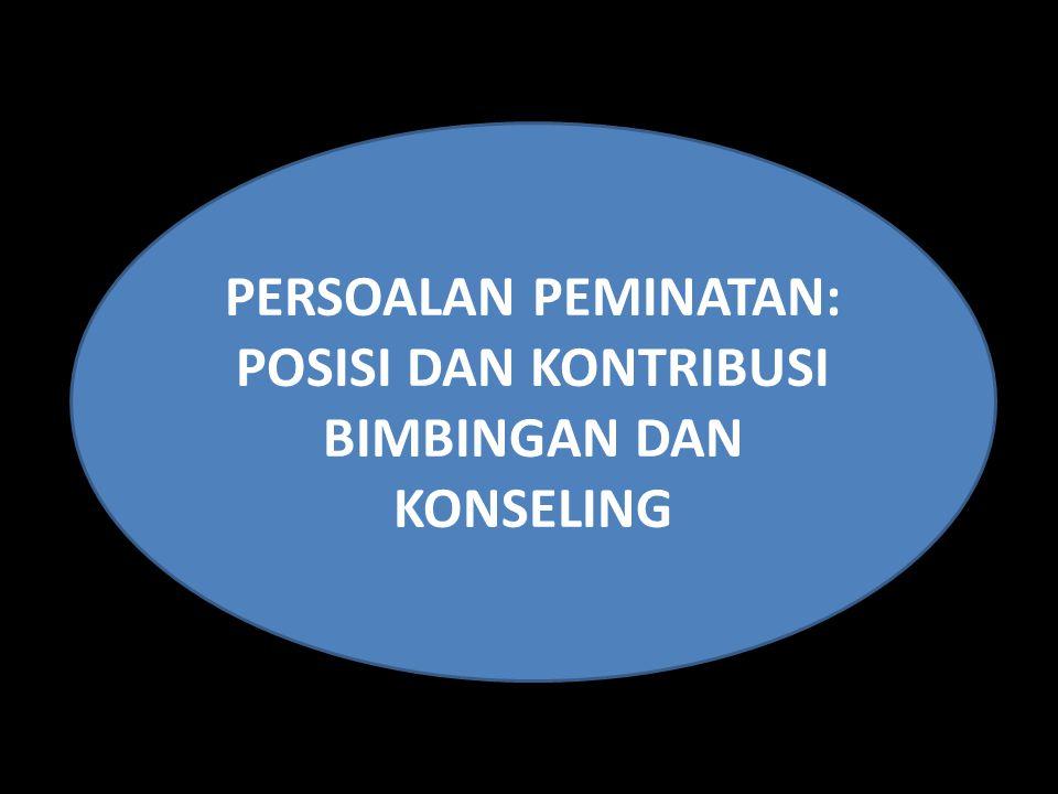 PERSOALAN PEMINATAN: POSISI DAN KONTRIBUSI BIMBINGAN DAN KONSELING