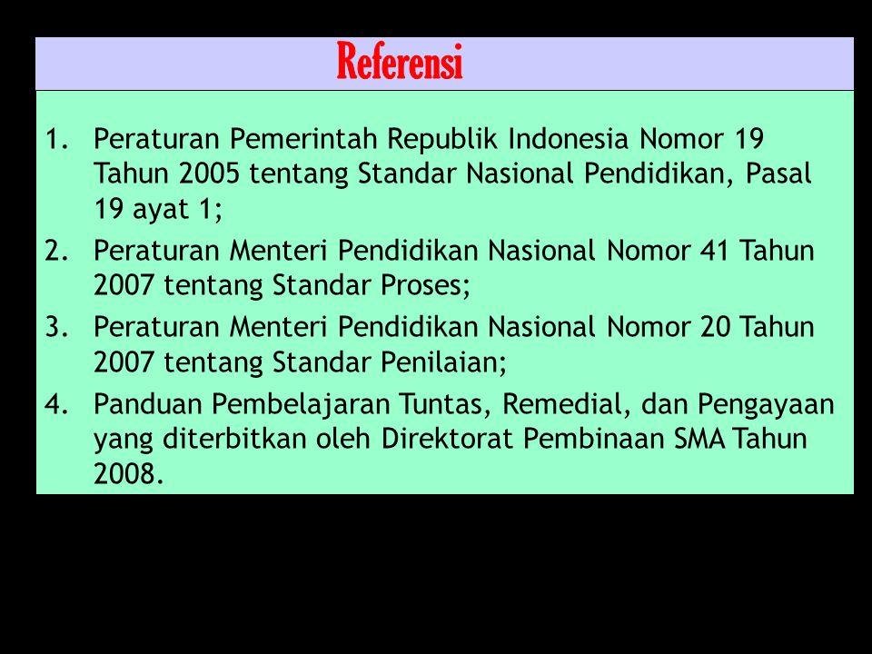 1.Peraturan Pemerintah Republik Indonesia Nomor 19 Tahun 2005 tentang Standar Nasional Pendidikan, Pasal 19 ayat 1; 2.Peraturan Menteri Pendidikan Nasional Nomor 41 Tahun 2007 tentang Standar Proses; 3.Peraturan Menteri Pendidikan Nasional Nomor 20 Tahun 2007 tentang Standar Penilaian; 4.Panduan Pembelajaran Tuntas, Remedial, dan Pengayaan yang diterbitkan oleh Direktorat Pembinaan SMA Tahun 2008.