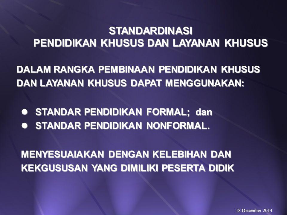 STANDARDINASI PENDIDIKAN KHUSUS DAN LAYANAN KHUSUS STANDAR NASIONAL PENDIDIKAN  KRITERIAMA MINIMAL, SEBABAGAI DASAR PERENCANAAN DAN PEMBINAAN PENDIDIKAN: 18 December 2014 STANDAR KOMPETENSI  KOMPETENSI MINIMAL YANG HARUS DIAJARKAN & DIPELAJARI PESERTA DIDIK.