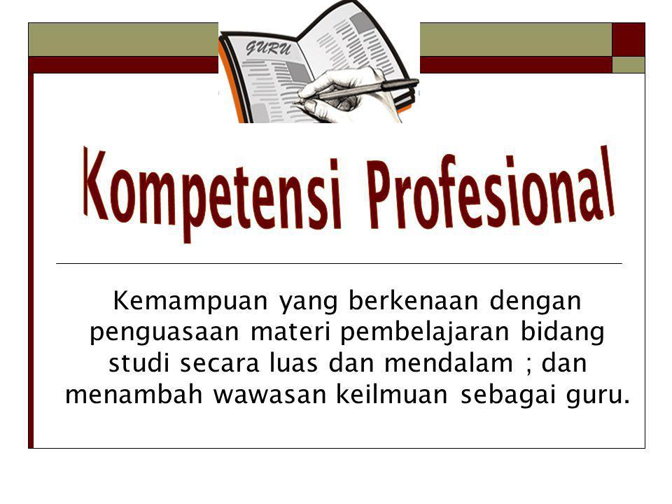 Kemampuan yang berkenaan dengan penguasaan materi pembelajaran bidang studi secara luas dan mendalam ; dan menambah wawasan keilmuan sebagai guru.