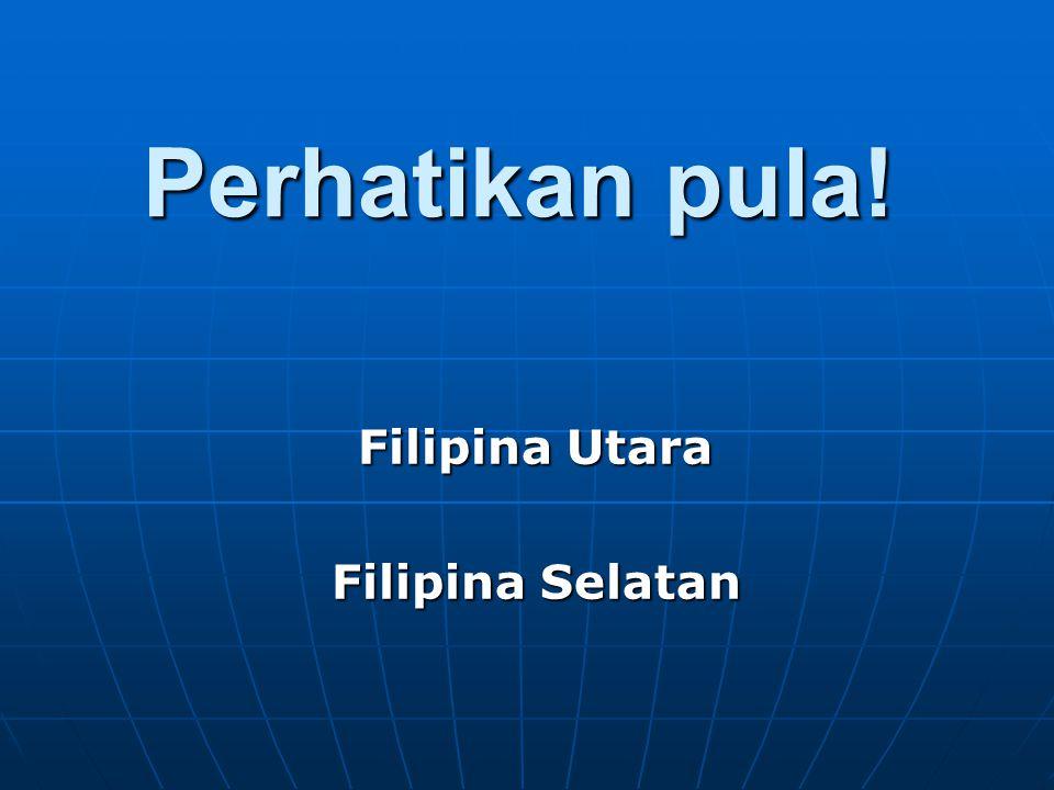 Perhatikan pula! Filipina Utara Filipina Selatan