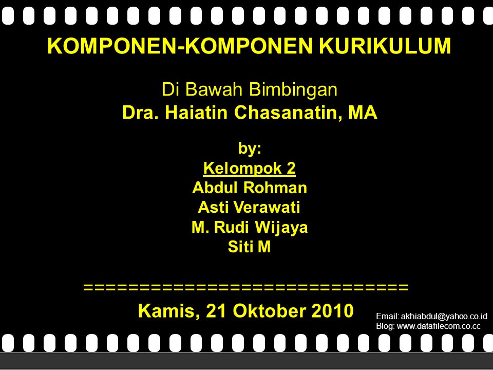 KOMPONEN-KOMPONEN KURIKULUM ============================= Kamis, 21 Oktober 2010 Email: akhiabdul@yahoo.co.id Blog: www.datafilecom.co.cc Komponen-Komponen Kurikulum Oleh Kel 2 Di Bawah Bimbingan Dra.