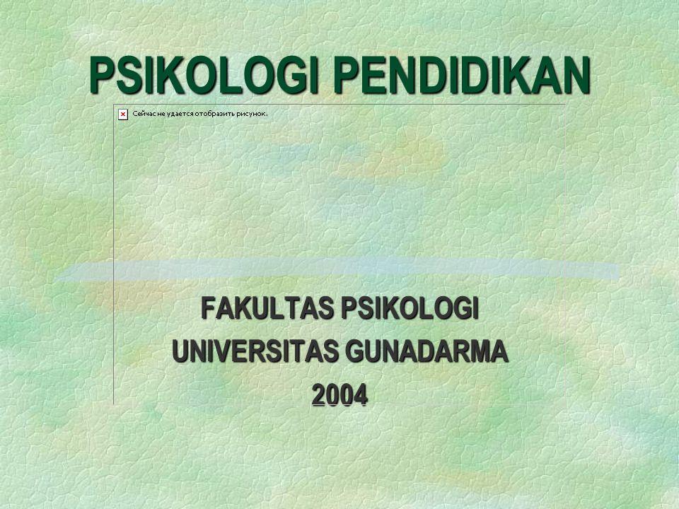 PSIKOLOGI PENDIDIKAN FAKULTAS PSIKOLOGI UNIVERSITAS GUNADARMA 2004