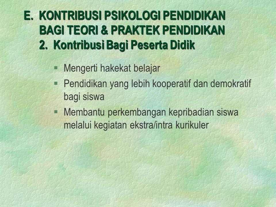 E.KONTRIBUSI PSIKOLOGI PENDIDIKAN BAGI TEORI & PRAKTEK PENDIDIKAN 2.