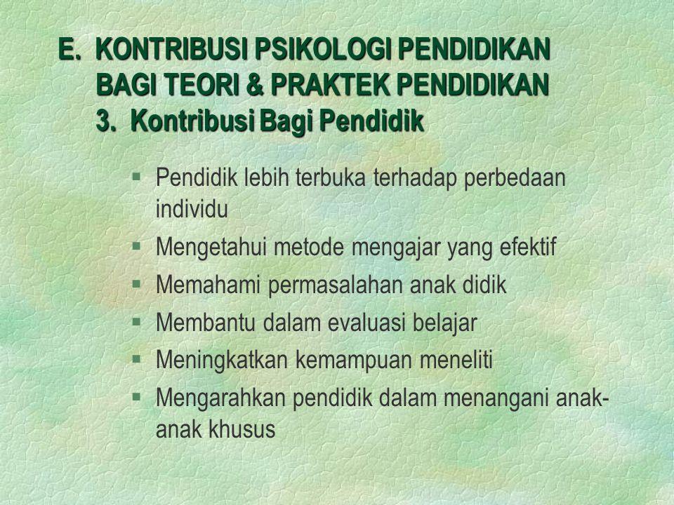 E.KONTRIBUSI PSIKOLOGI PENDIDIKAN BAGI TEORI & PRAKTEK PENDIDIKAN 3.