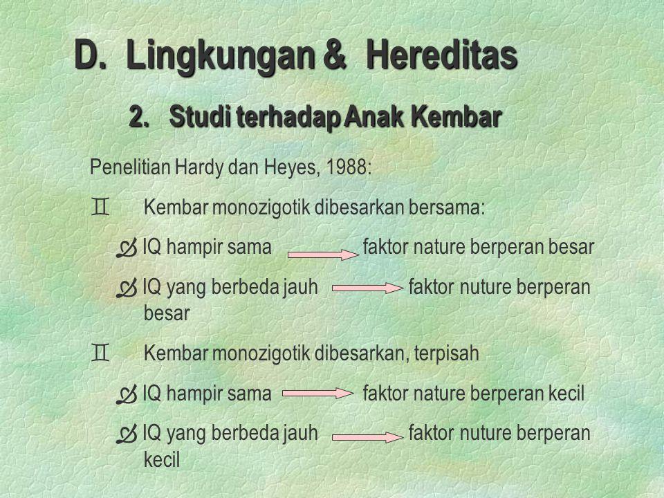 D.Lingkungan & Hereditas 2. Studi terhadap Anak Kembar 2.