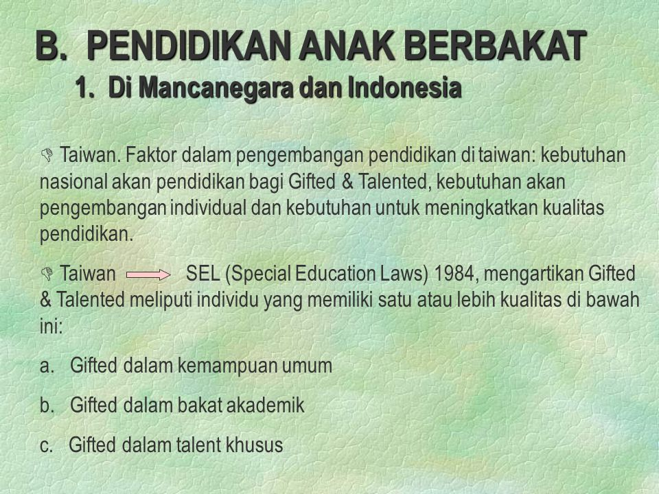 B.PENDIDIKAN ANAK BERBAKAT 1. Di Mancanegara dan Indonesia D D Taiwan.