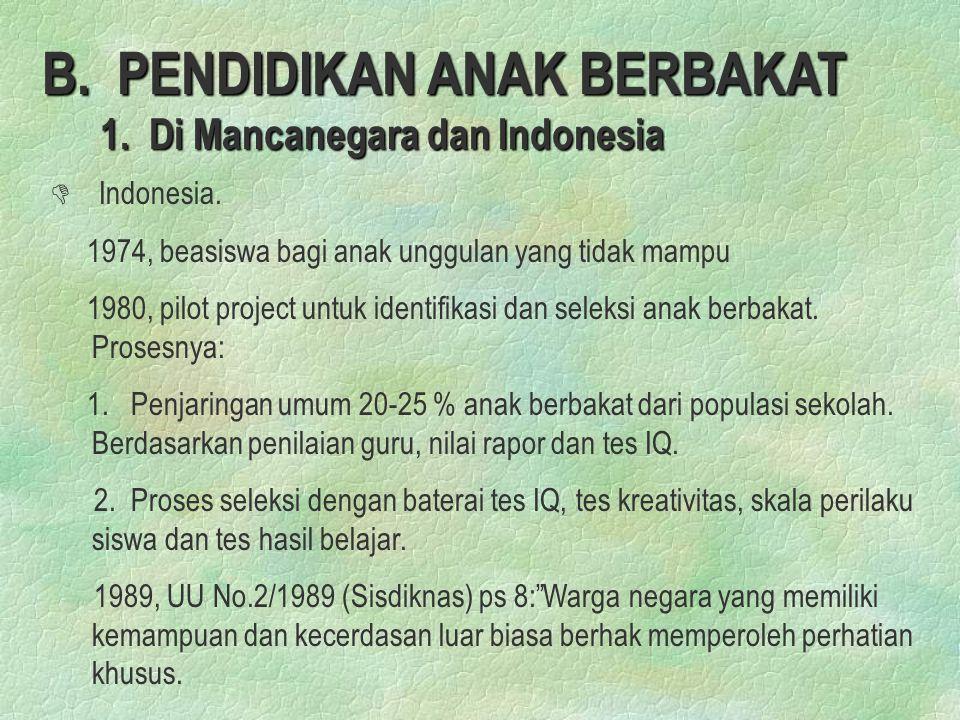 B.PENDIDIKAN ANAK BERBAKAT 1. Di Mancanegara dan Indonesia D D Indonesia.