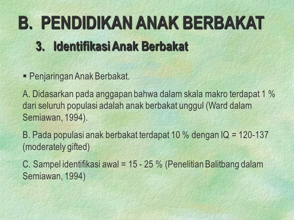 B.PENDIDIKAN ANAK BERBAKAT 3. Identifikasi Anak Berbakat § § Penjaringan Anak Berbakat.