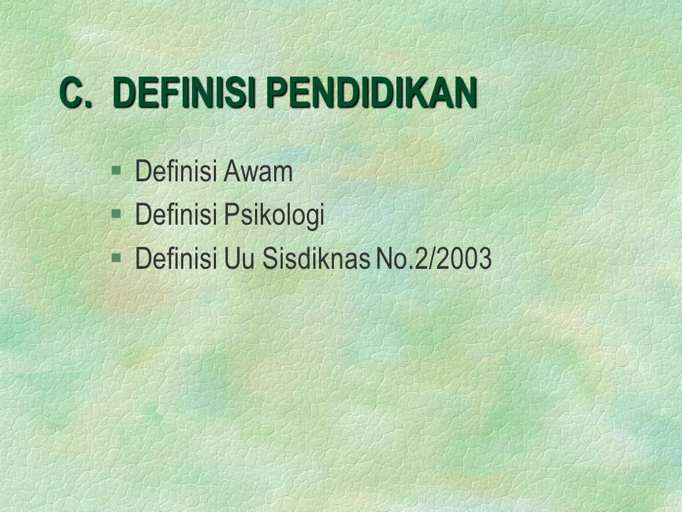 C. DEFINISI PENDIDIKAN §Definisi Awam §Definisi Psikologi §Definisi Uu Sisdiknas No.2/2003