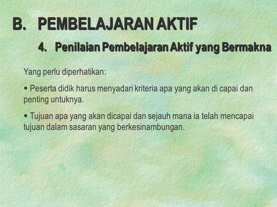 B.PEMBELAJARAN AKTIF 4. Penilaian Pembelajaran Aktif yang Bermakna 4.