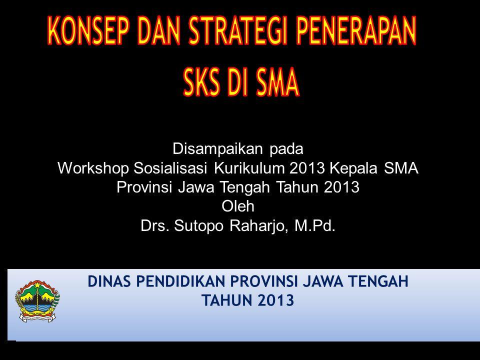 DINAS PENDIDIKAN PROVINSI JAWA TENGAH TAHUN 2013 Disampaikan pada Workshop Sosialisasi Kurikulum 2013 Kepala SMA Provinsi Jawa Tengah Tahun 2013 Oleh