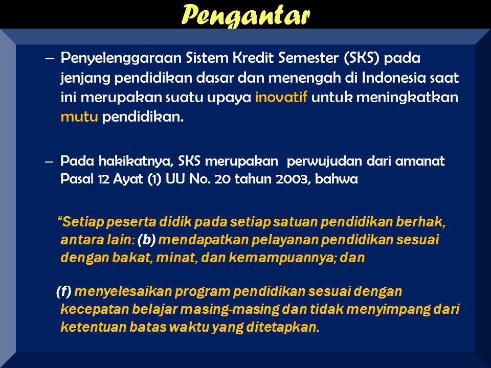 Pengantar – Penyelenggaraan Sistem Kredit Semester (SKS) pada jenjang pendidikan dasar dan menengah di Indonesia saat ini merupakan suatu upaya inovat