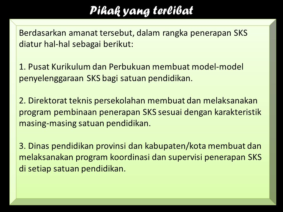 Pihak yang terlibat Berdasarkan amanat tersebut, dalam rangka penerapan SKS diatur hal-hal sebagai berikut: 1. Pusat Kurikulum dan Perbukuan membuat m