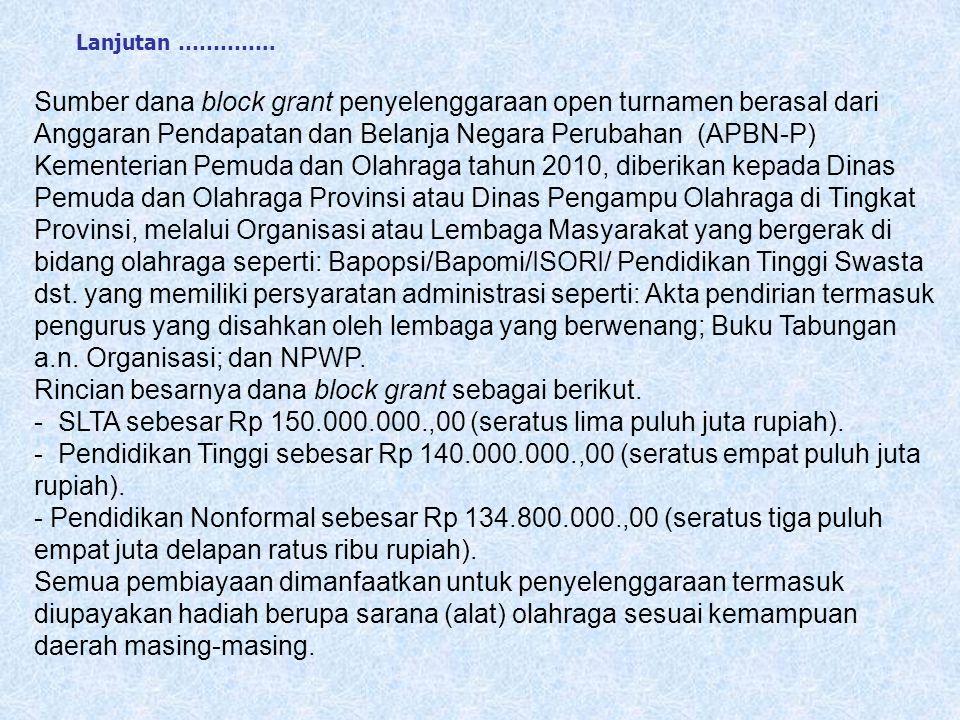 Sumber dana block grant penyelenggaraan open turnamen berasal dari Anggaran Pendapatan dan Belanja Negara Perubahan (APBN-P) Kementerian Pemuda dan Ol