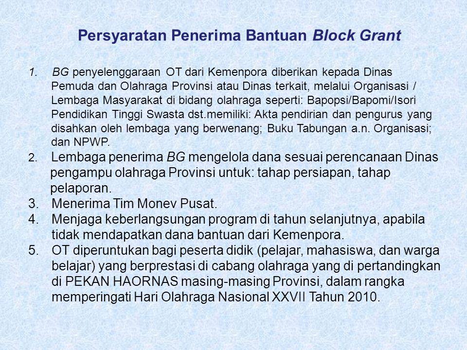 1. BG penyelenggaraan OT dari Kemenpora diberikan kepada Dinas Pemuda dan Olahraga Provinsi atau Dinas terkait, melalui Organisasi / Lembaga Masyaraka