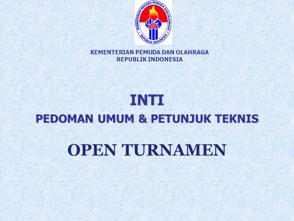 KEMENTERIAN PEMUDA DAN OLAHRAGA REPUBLIK INDONESIA INTI PEDOMAN UMUM & PETUNJUK TEKNIS OPEN TURNAMEN