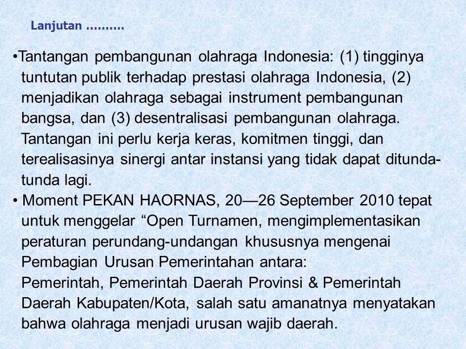 Tantangan pembangunan olahraga Indonesia: (1) tingginya tuntutan publik terhadap prestasi olahraga Indonesia, (2) menjadikan olahraga sebagai instrume