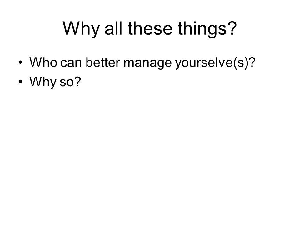 Why all these things? Who can better manage yourselve(s)? Why so?