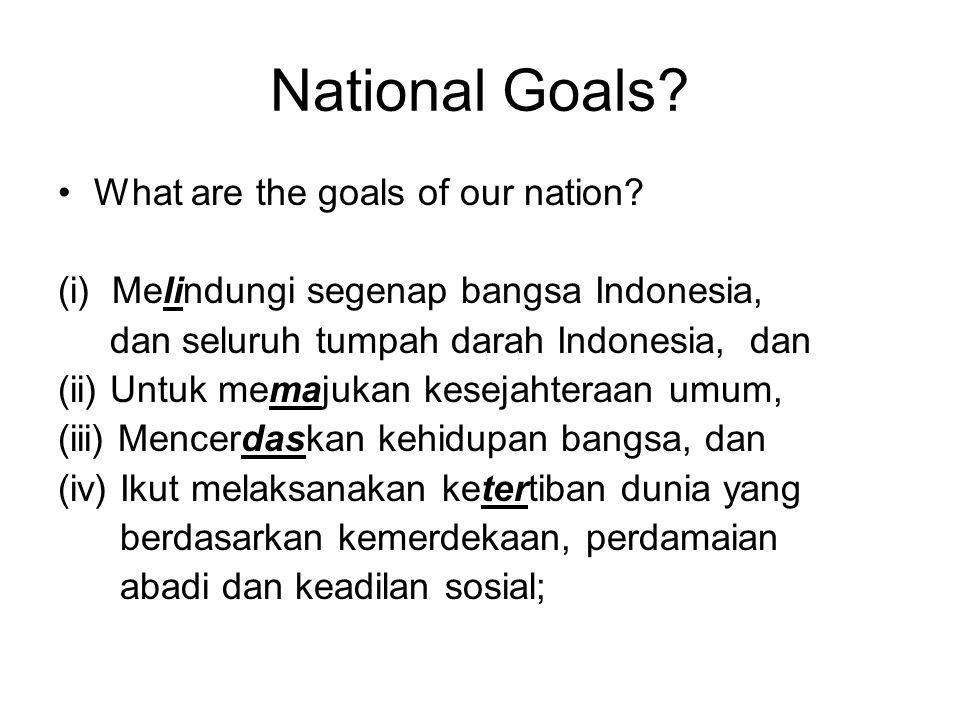 Nation Goals Melindungi segenap bangsa Indonesia, dan seluruh tumpah darah Indonesia Untuk memajukan kesejahteraan umum Mencerdaskan kehidupan bangsa Ikut melaksanakan ketertiban dunia yang berdasarkan kemerdekaan, perdamaian abadi dan keadilan sosial