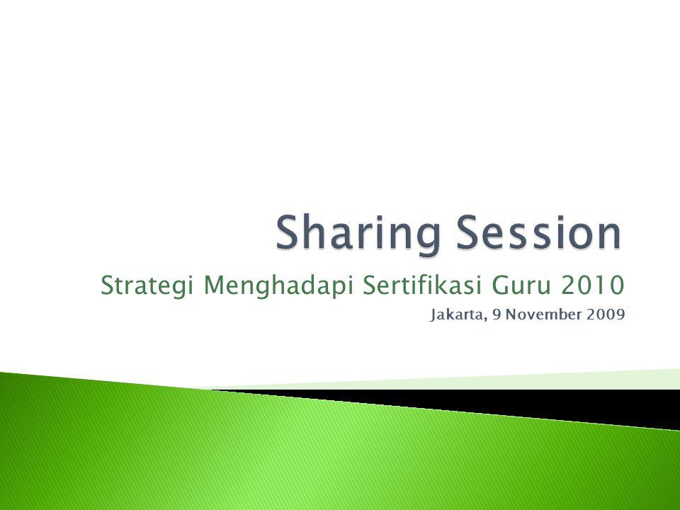 Strategi Menghadapi Sertifikasi Guru 2010 Jakarta, 9 November 2009