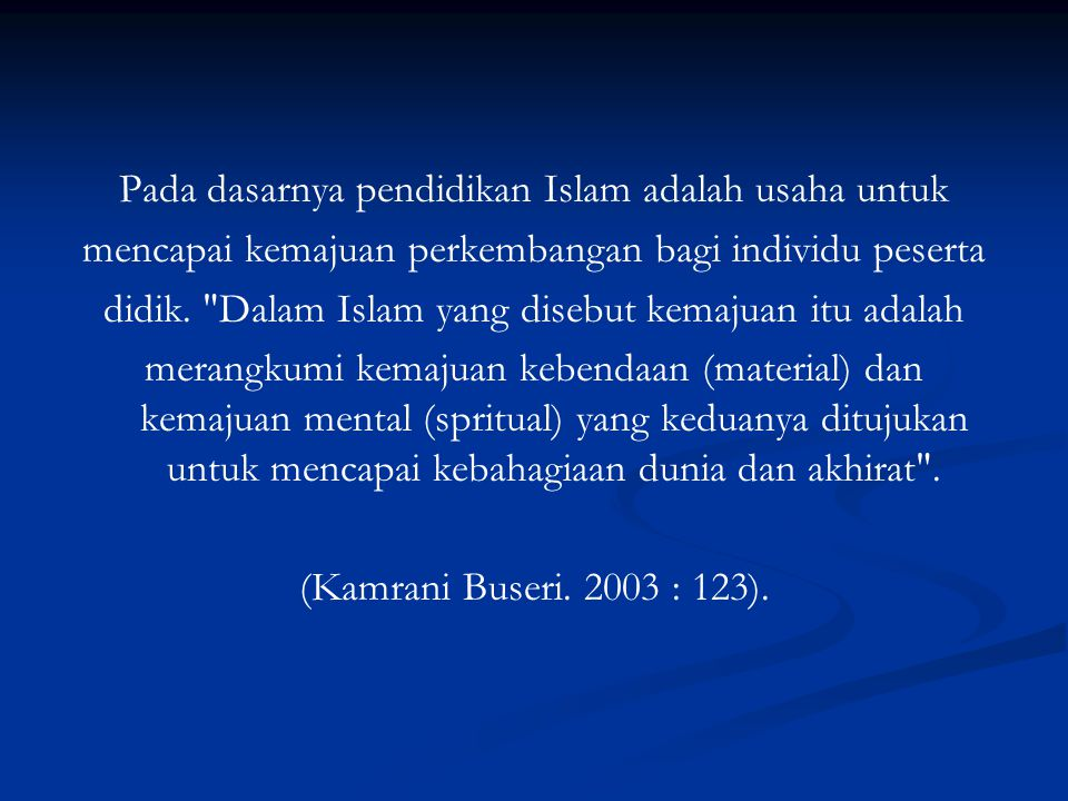 Pada dasarnya pendidikan Islam adalah usaha untuk mencapai kemajuan perkembangan bagi individu peserta didik.