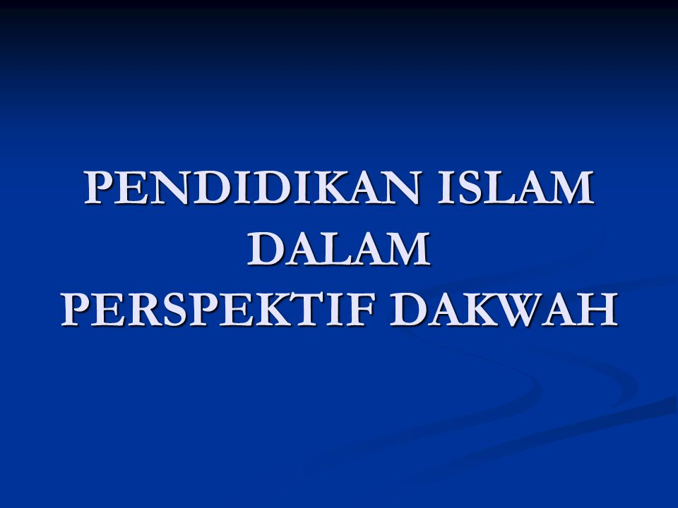 PENDIDIKAN ISLAM DALAM PERSPEKTIF DAKWAH