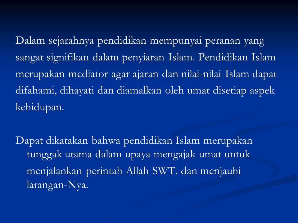 Dalam sejarahnya pendidikan mempunyai peranan yang sangat signifikan dalam penyiaran Islam.