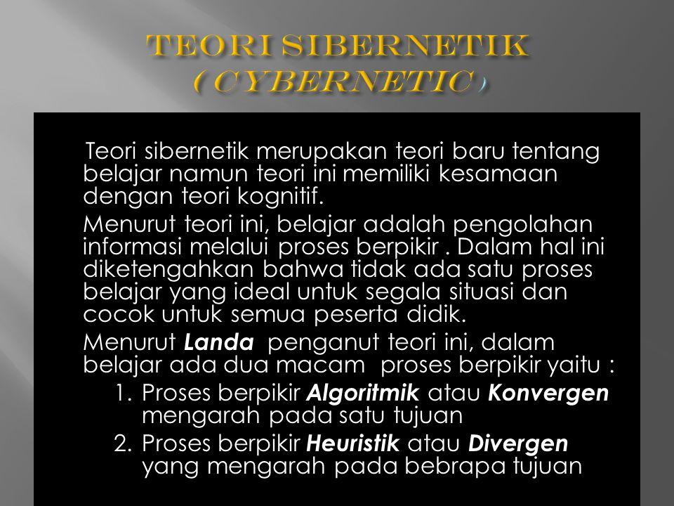 Teori sibernetik merupakan teori baru tentang belajar namun teori ini memiliki kesamaan dengan teori kognitif. Menurut teori ini, belajar adalah pengo