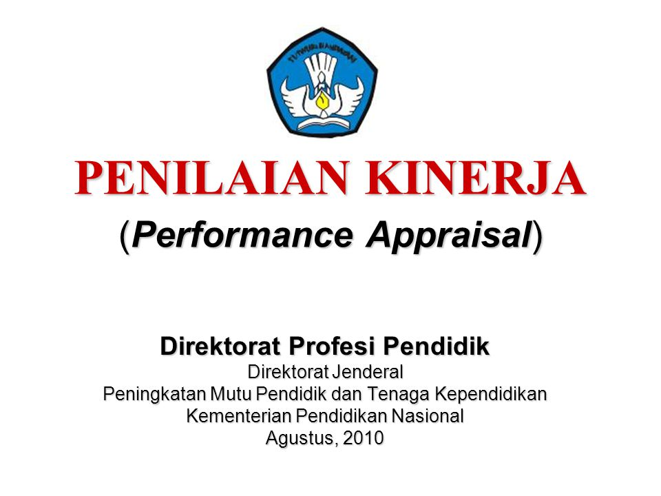 PENILAIAN KINERJA (Performance Appraisal) Direktorat Profesi Pendidik Direktorat Jenderal Peningkatan Mutu Pendidik dan Tenaga Kependidikan Kementeria