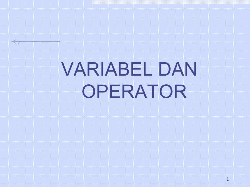1 VARIABEL DAN OPERATOR
