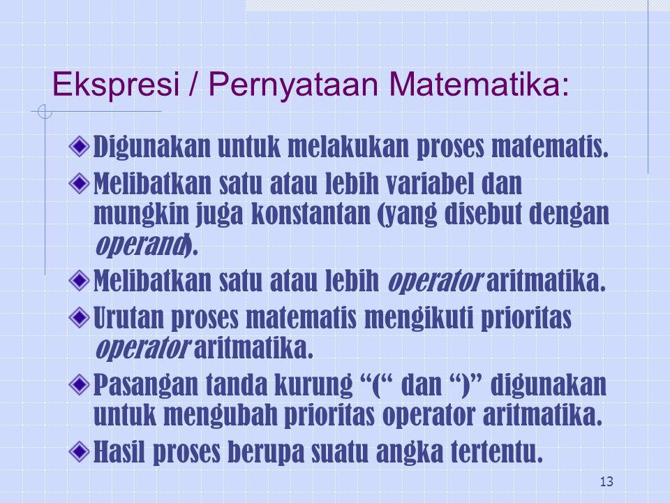 13 Ekspresi / Pernyataan Matematika: Digunakan untuk melakukan proses matematis. Melibatkan satu atau lebih variabel dan mungkin juga konstantan (yang