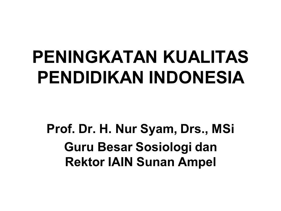 PENINGKATAN KUALITAS PENDIDIKAN INDONESIA Prof. Dr.
