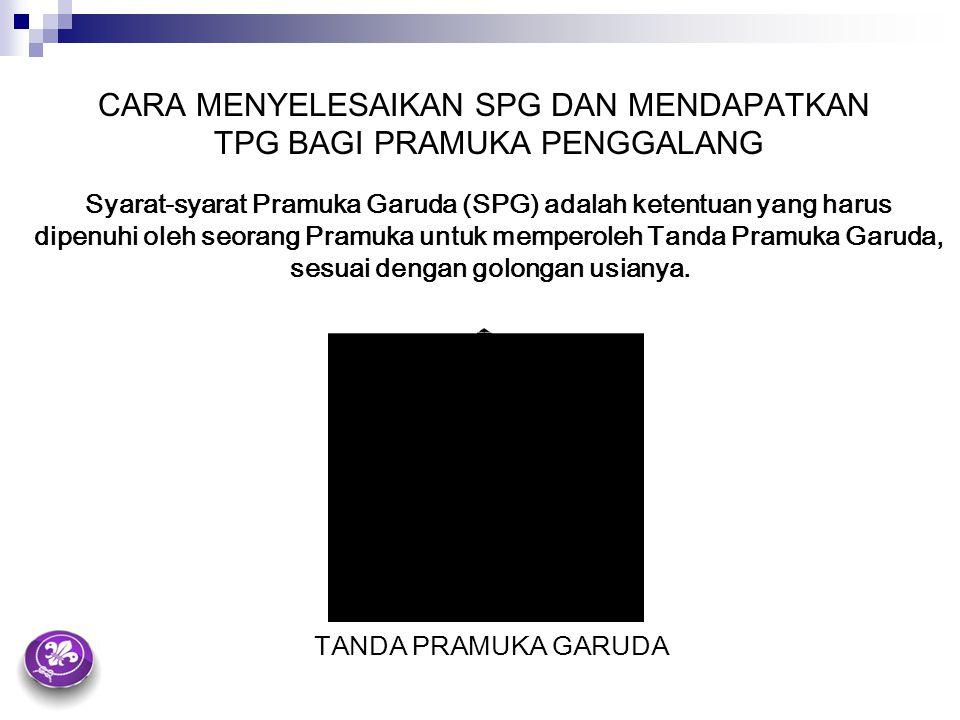 CARA MENYELESAIKAN SPG DAN MENDAPATKAN TPG BAGI PRAMUKA PENGGALANG Syarat-syarat Pramuka Garuda (SPG) adalah ketentuan yang harus dipenuhi oleh seoran