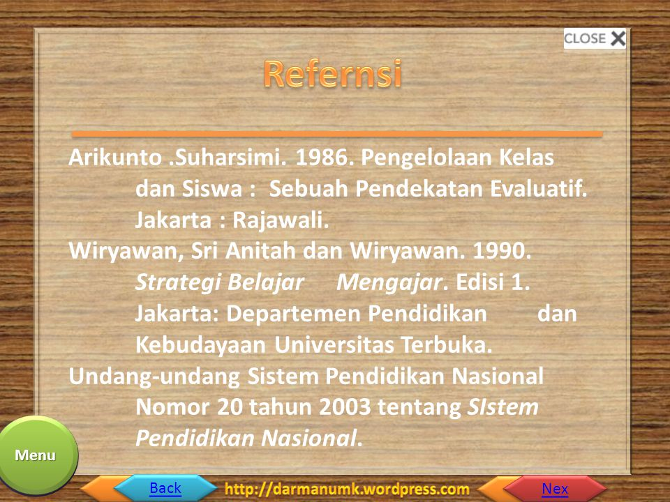 Back Nex Menu Arikunto.Suharsimi. 1986. Pengelolaan Kelas dan Siswa : Sebuah Pendekatan Evaluatif.