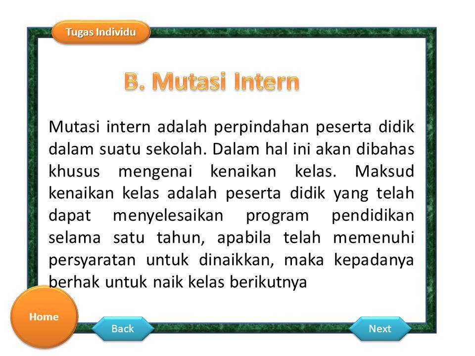 Tugas Individu Home Back Next Mutasi intern adalah perpindahan peserta didik dalam suatu sekolah. Dalam hal ini akan dibahas khusus mengenai kenaikan