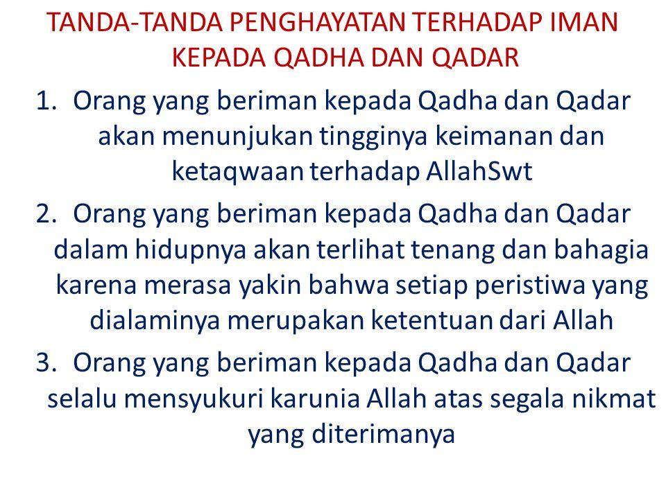 TANDA-TANDA PENGHAYATAN TERHADAP IMAN KEPADA QADHA DAN QADAR 1.Orang yang beriman kepada Qadha dan Qadar akan menunjukan tingginya keimanan dan ketaqw