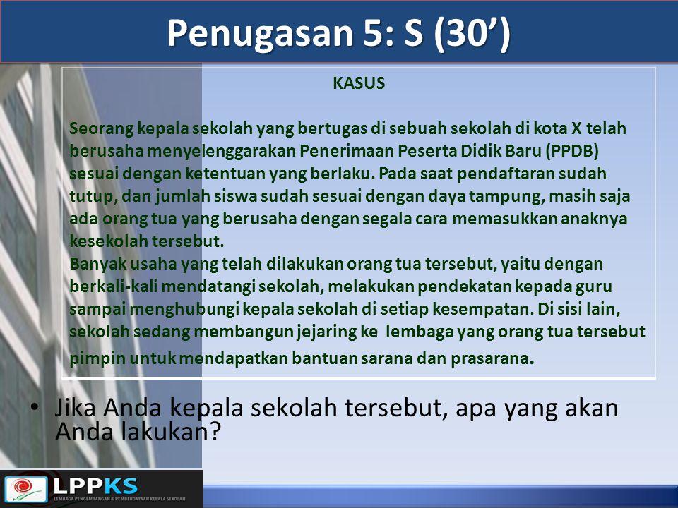 Penugasan 5: S (30') Jika Anda kepala sekolah tersebut, apa yang akan Anda lakukan.