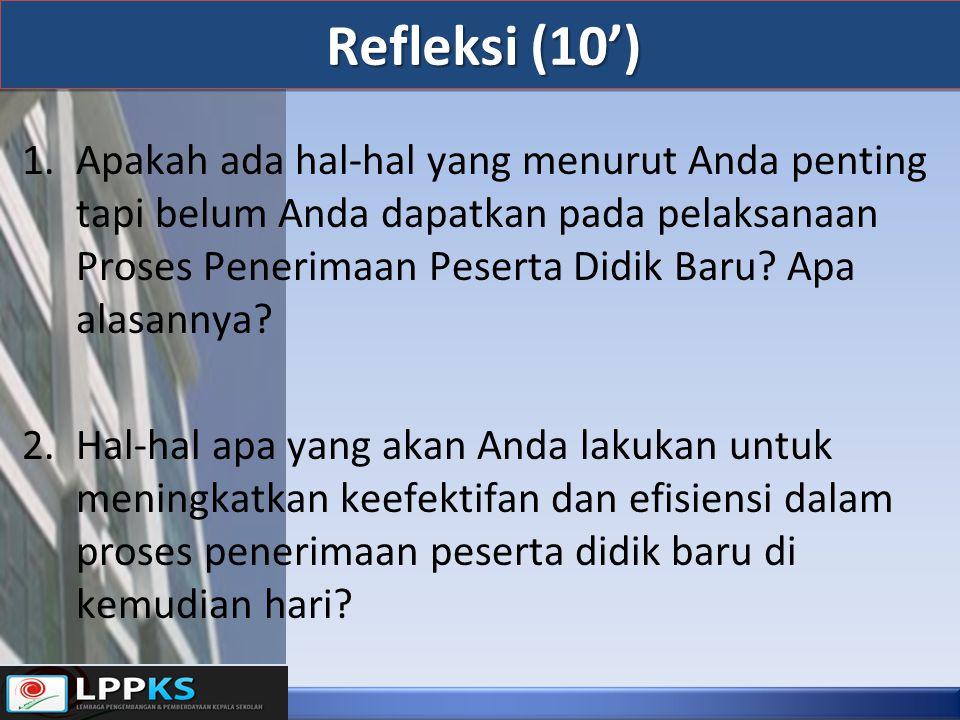 Refleksi (10') 1.Apakah ada hal-hal yang menurut Anda penting tapi belum Anda dapatkan pada pelaksanaan Proses Penerimaan Peserta Didik Baru.