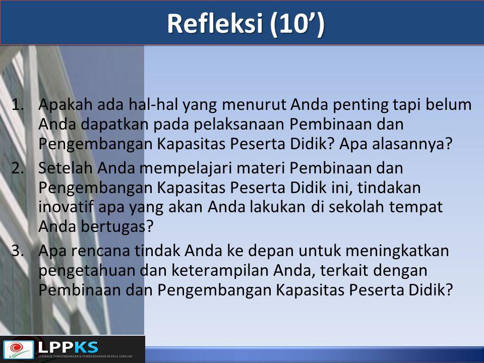 Refleksi (10') 1.Apakah ada hal-hal yang menurut Anda penting tapi belum Anda dapatkan pada pelaksanaan Pembinaan dan Pengembangan Kapasitas Peserta Didik.