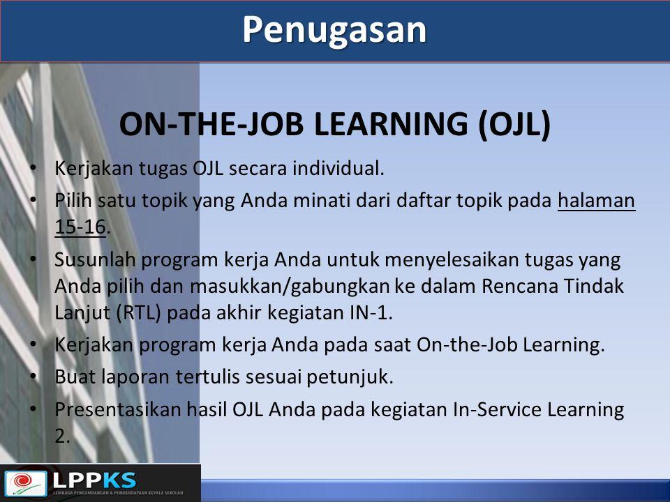 Penugasan Penugasan ON-THE-JOB LEARNING (OJL) Kerjakan tugas OJL secara individual.