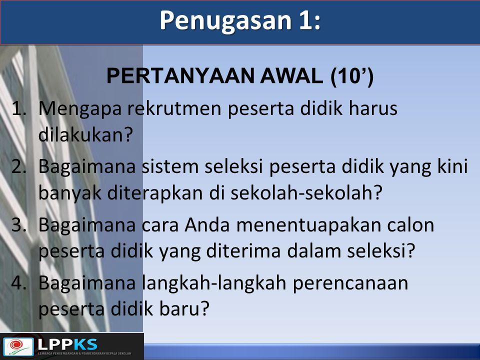 Penugasan 1: Penugasan 1: PERTANYAAN AWAL (10') 1.Mengapa rekrutmen peserta didik harus dilakukan.