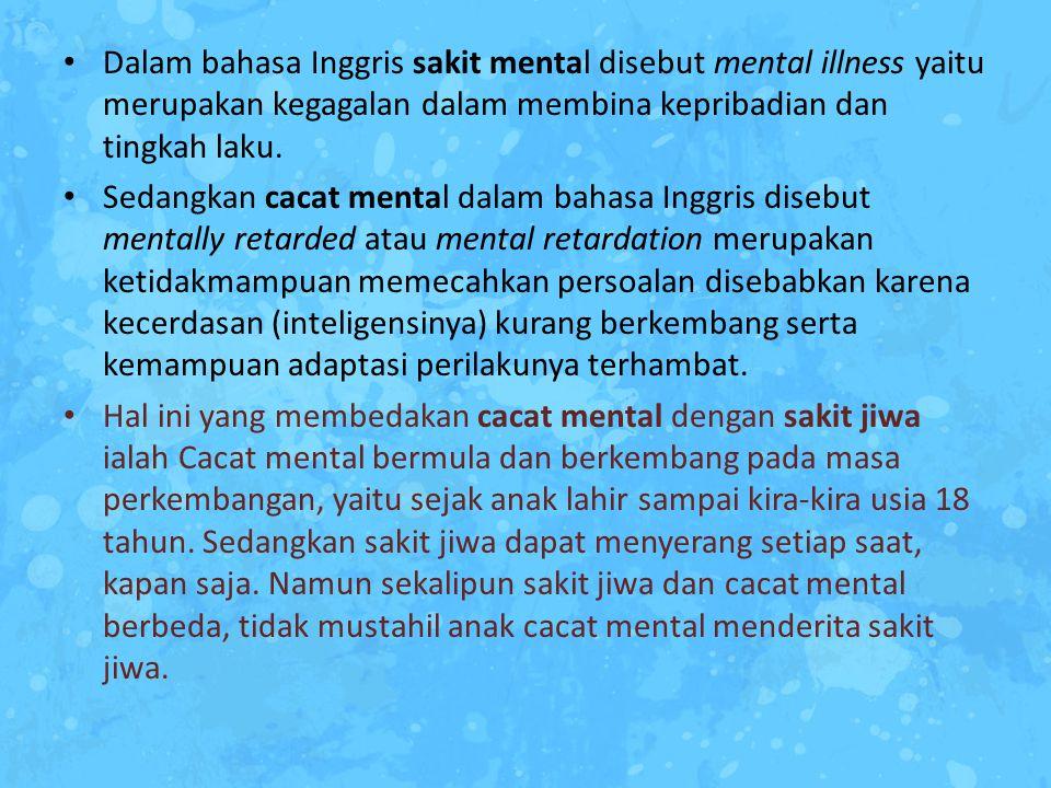 Dalam bahasa Inggris sakit mental disebut mental illness yaitu merupakan kegagalan dalam membina kepribadian dan tingkah laku. Sedangkan cacat mental