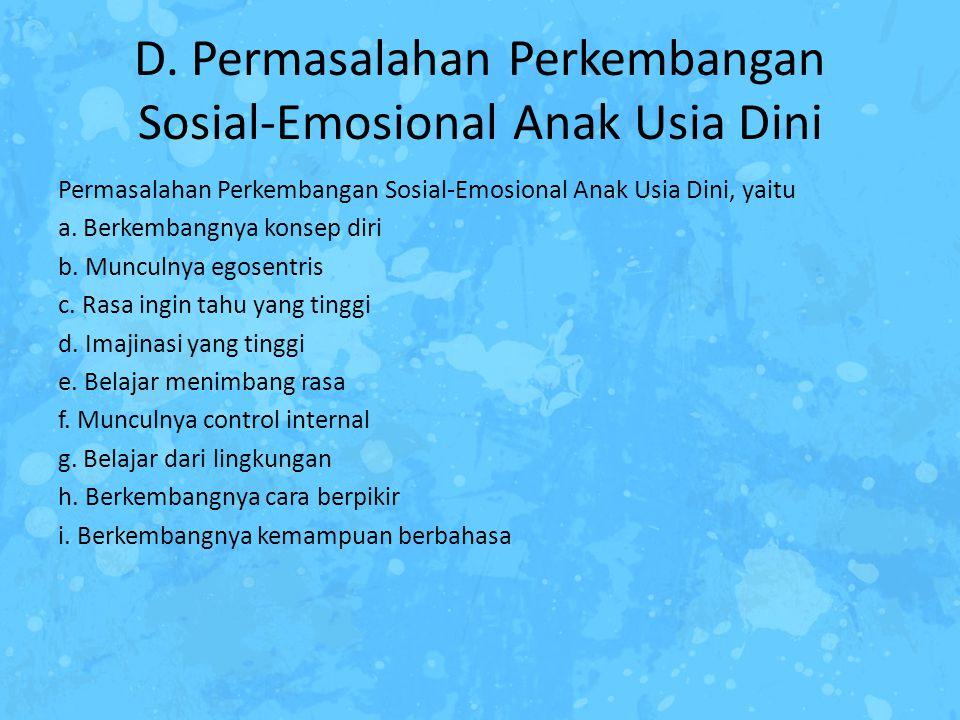 D. Permasalahan Perkembangan Sosial-Emosional Anak Usia Dini Permasalahan Perkembangan Sosial-Emosional Anak Usia Dini, yaitu a. Berkembangnya konsep