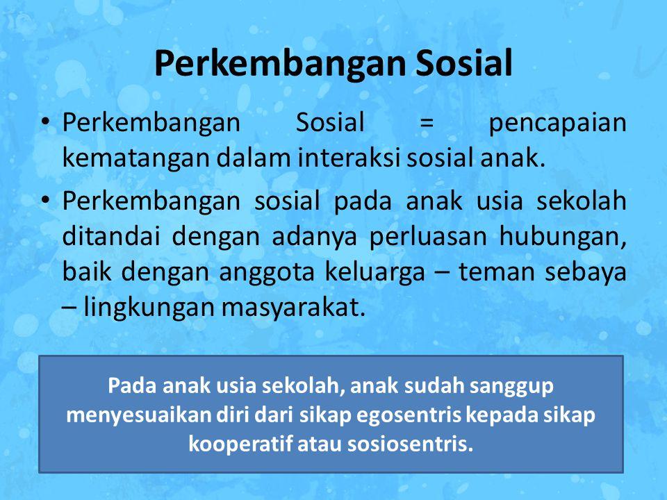 Perkembangan Sosial Perkembangan Sosial = pencapaian kematangan dalam interaksi sosial anak. Perkembangan sosial pada anak usia sekolah ditandai denga