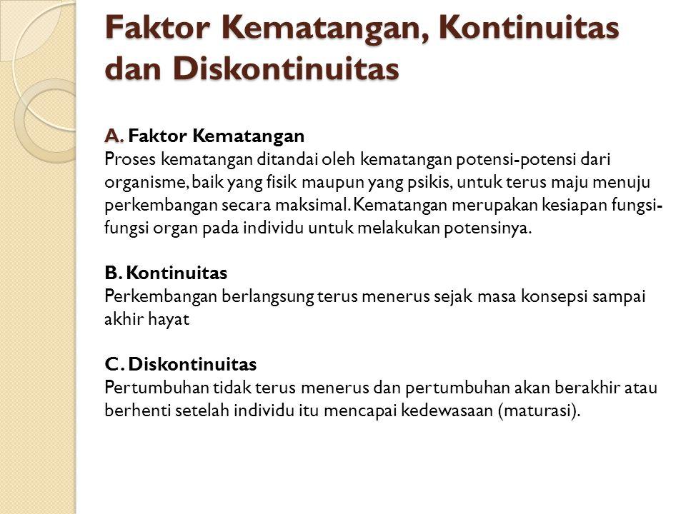 Faktor Kematangan, Kontinuitas dan Diskontinuitas A. Faktor Kematangan, Kontinuitas dan Diskontinuitas A. Faktor Kematangan Proses kematangan ditandai