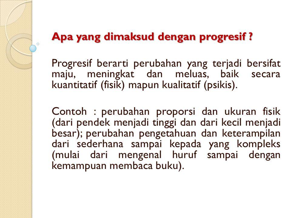 Apa yang dimaksud dengan progresif ? Progresif berarti perubahan yang terjadi bersifat maju, meningkat dan meluas, baik secara kuantitatif (fisik) map